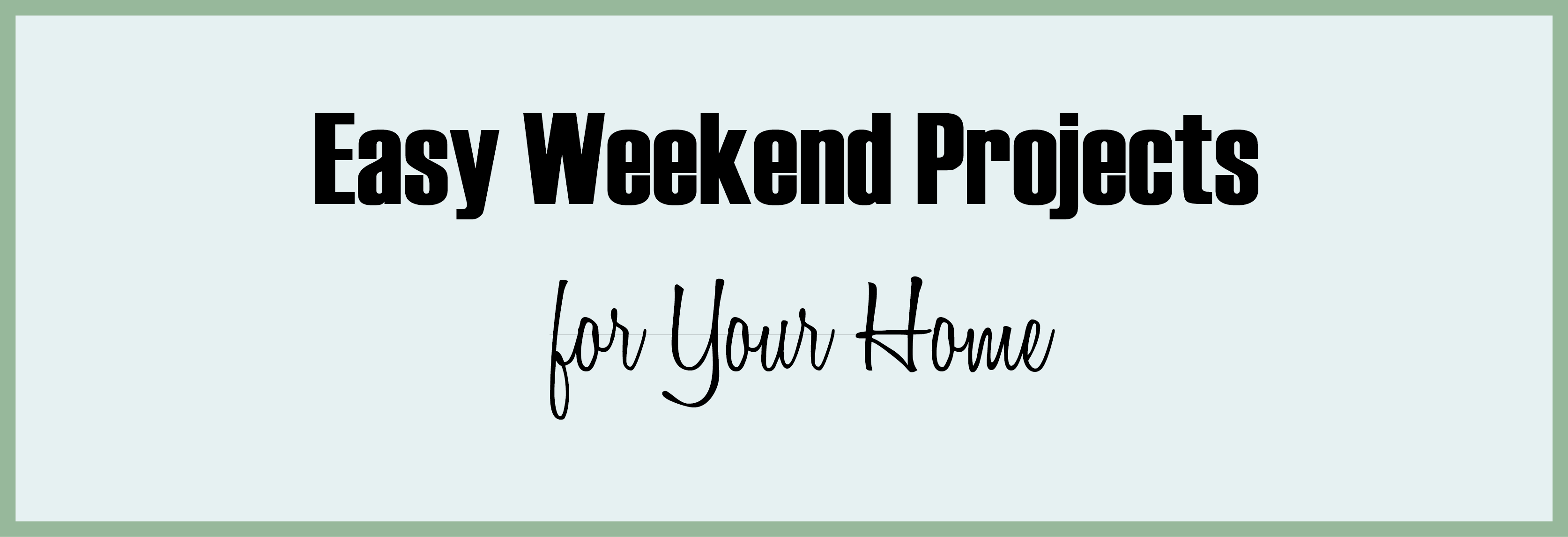 Weekend Projects for Home